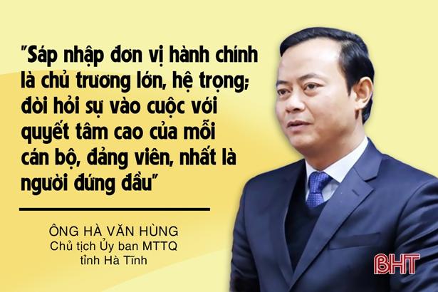 Chủ tịch UBMTTQ Hà Tĩnh: Nhân dân đồng thuận, tin tưởng chủ trương sáp nhập đơn vị hành chính