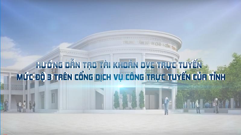 Video hướng dẫn tạo tài khoản DVC trực tuyến mức độ 3